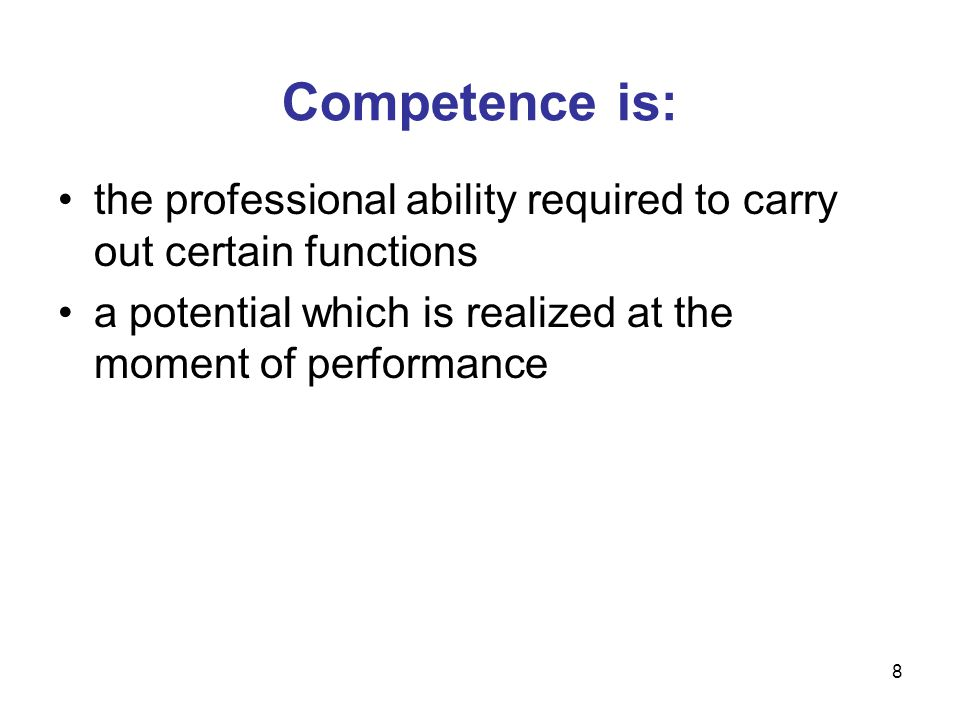 the professional ability required to carry out certain functions a potential which is realized at the moment of performance Competence is: 8