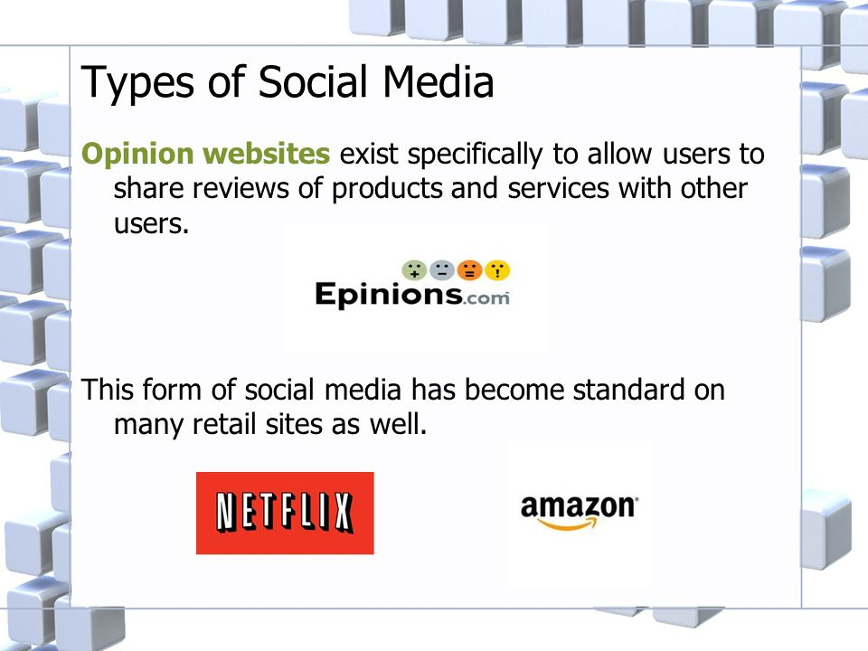 Types of Social Media Opinion websites exist specifically to allow users to share reviews of products and services with other users.