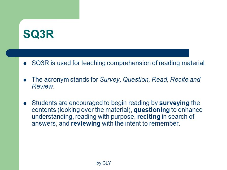 by CLY SQ3R SQ3R is used for teaching comprehension of reading material.
