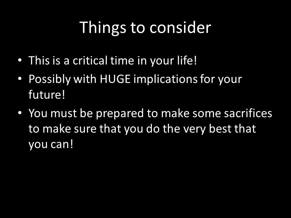 Things to consider This is a critical time in your life.