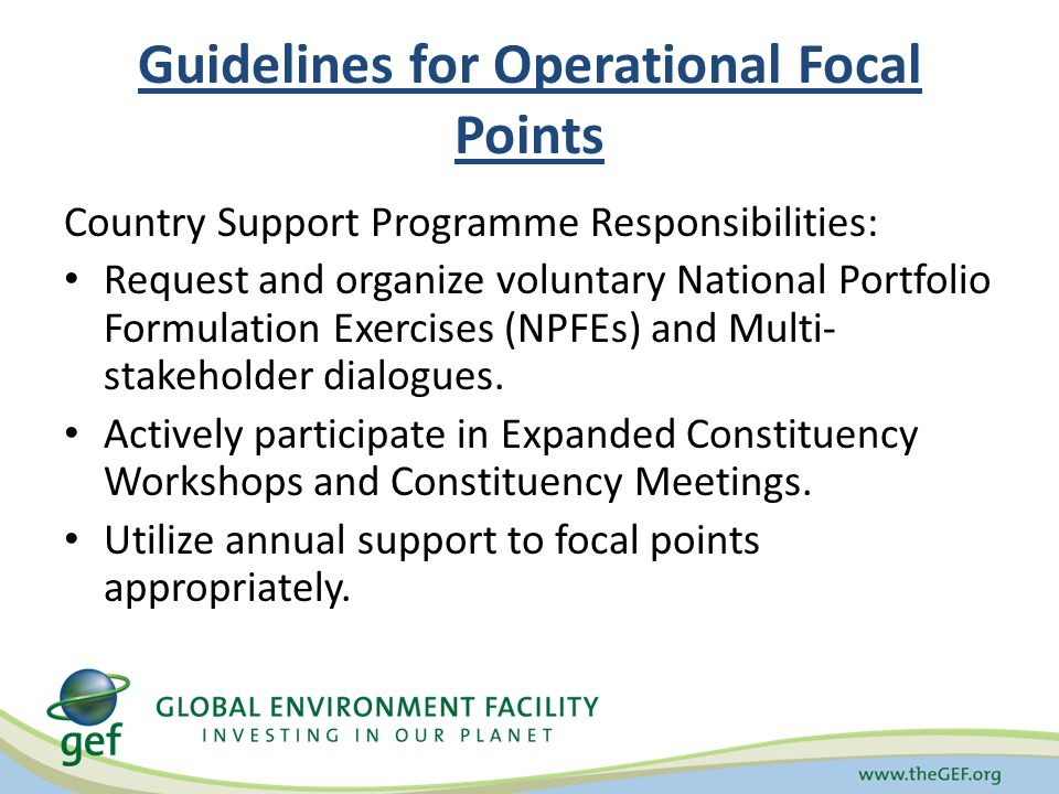 Guidelines for Operational Focal Points Country Support Programme Responsibilities: Request and organize voluntary National Portfolio Formulation Exercises (NPFEs) and Multi- stakeholder dialogues.