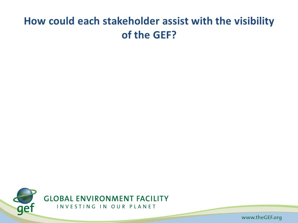 How could each stakeholder assist with the visibility of the GEF