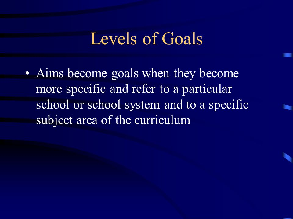 Formulating Goals Timelessness Address the needs of society, of students, or the particular community