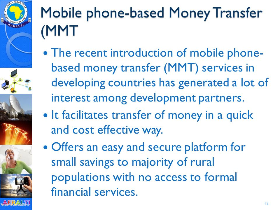 Mobile phone-based Money Transfer (MMT The recent introduction of mobile phone- based money transfer (MMT) services in developing countries has generated a lot of interest among development partners.