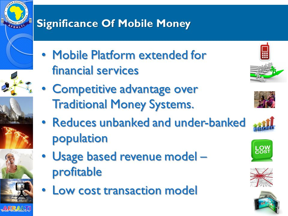 Significance Of Mobile Money Mobile Platform extended for financial services Mobile Platform extended for financial services Competitive advantage over Traditional Money Systems.