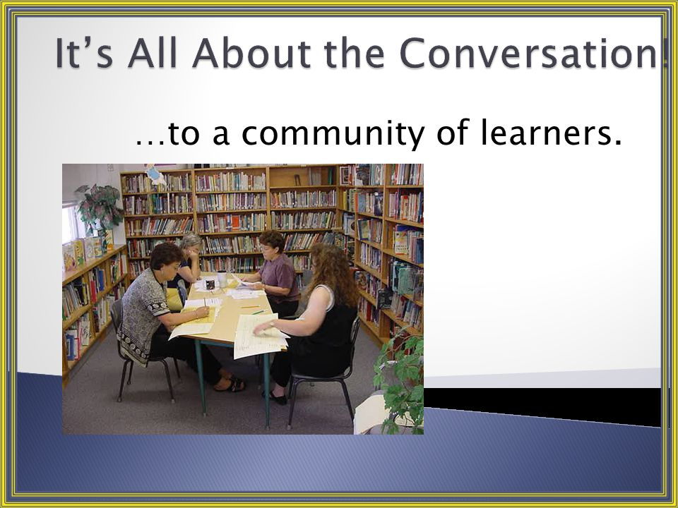 …to a community of learners.