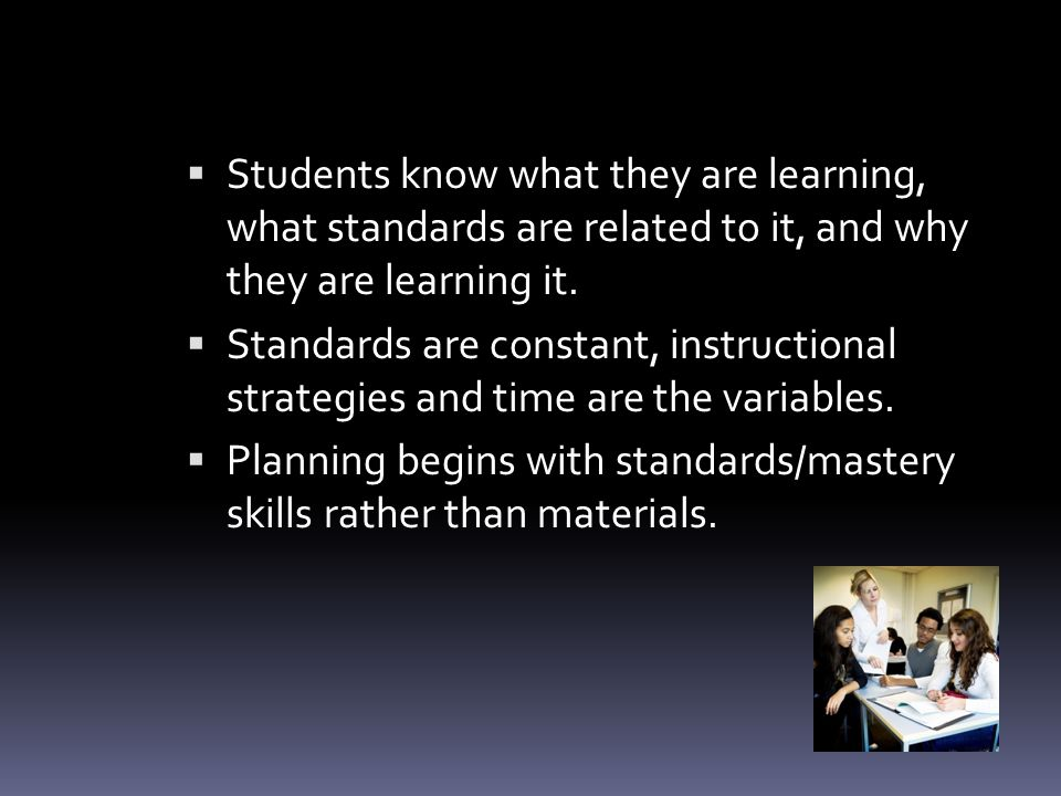  Students know what they are learning, what standards are related to it, and why they are learning it.