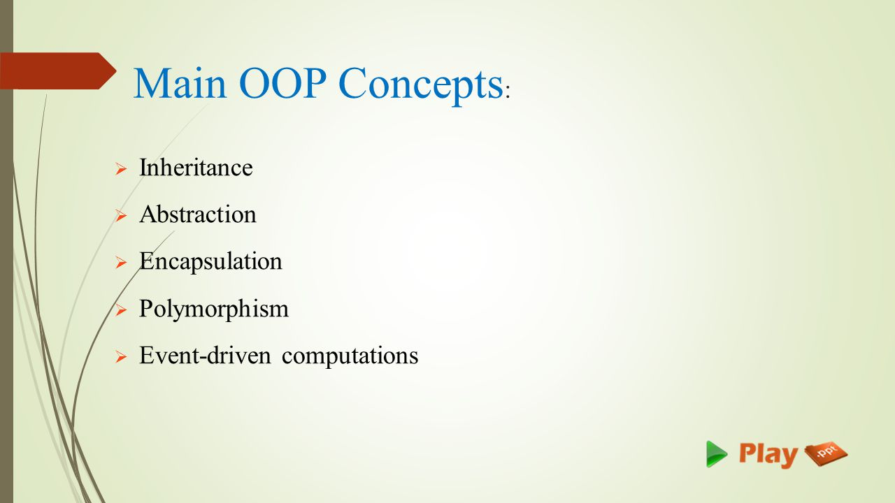 Main OOP Concepts :   Inheritance   Abstraction   Encapsulation   Polymorphism   Event-driven computations