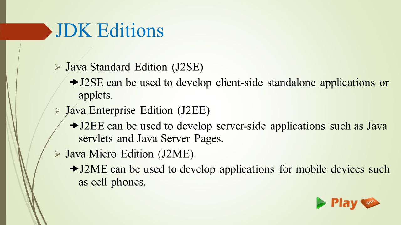 JDK Editions  Ja va Standard Edition (J2SE) –J2SE can be used to develop client-side standalone applications or applets.