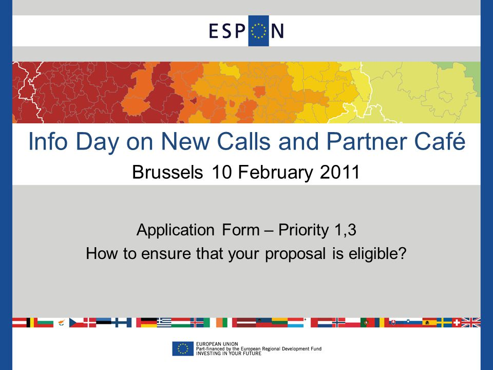 Info Day on New Calls and Partner Café Brussels 10 February 2011 Application Form – Priority 1,3 How to ensure that your proposal is eligible