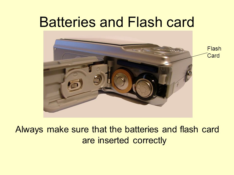 Batteries and Flash card Always make sure that the batteries and flash card are inserted correctly Flash Card