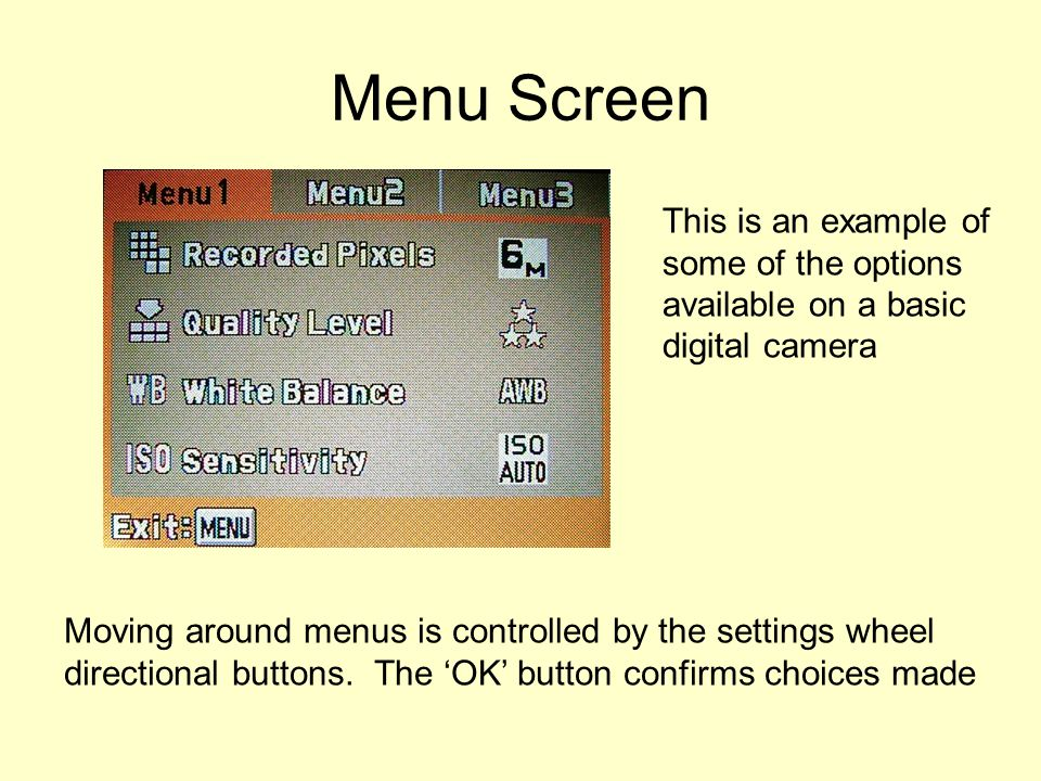 Menu Screen This is an example of some of the options available on a basic digital camera Moving around menus is controlled by the settings wheel directional buttons.
