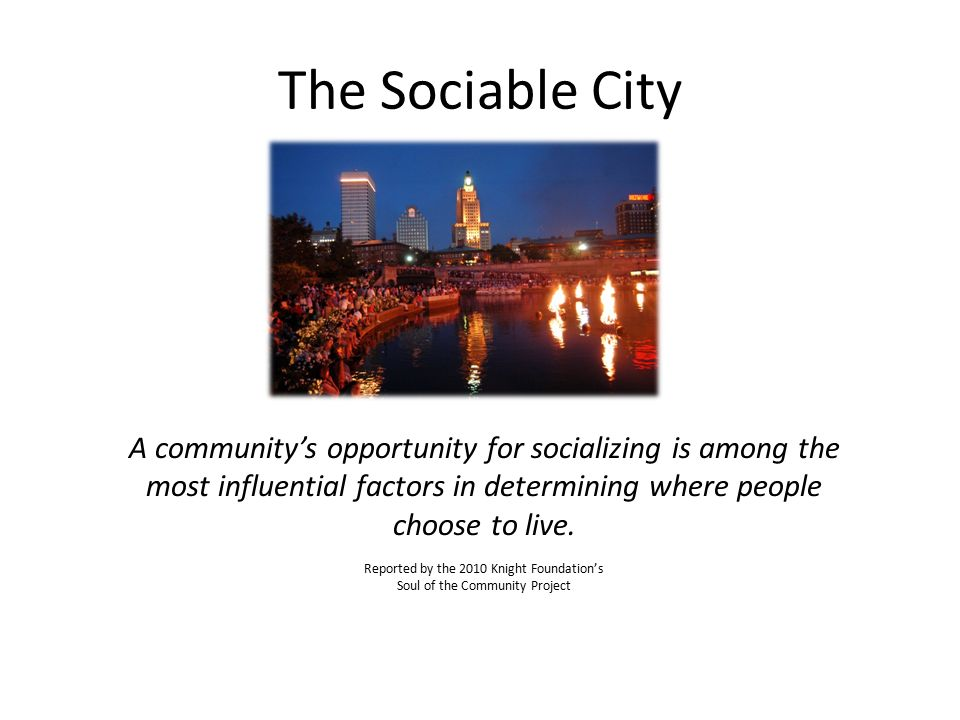 The Sociable City A community's opportunity for socializing is among the most influential factors in determining where people choose to live.