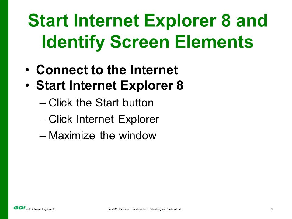 with Internet Explorer 8© 2011 Pearson Education, Inc.