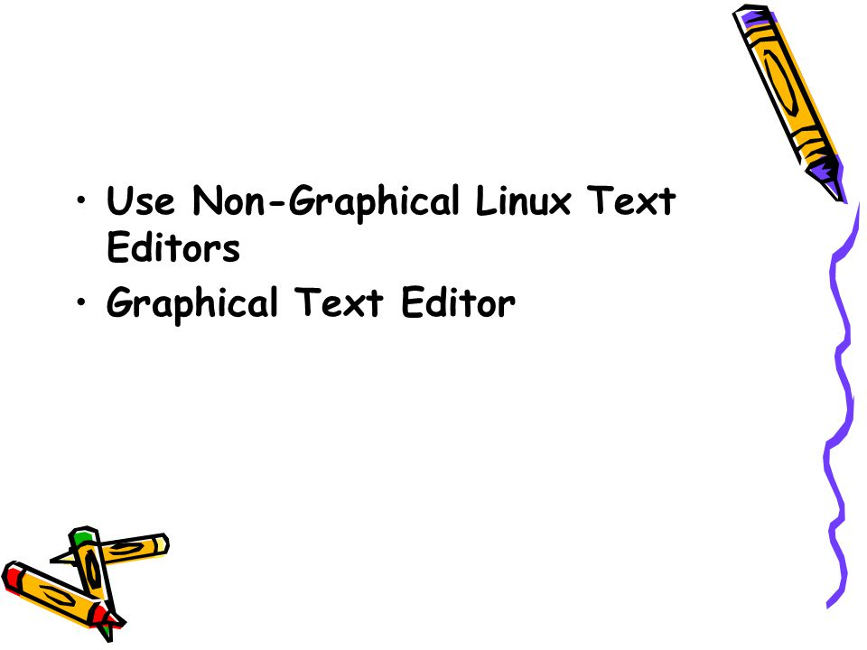 Use Non-Graphical Linux Text Editors Graphical Text Editor
