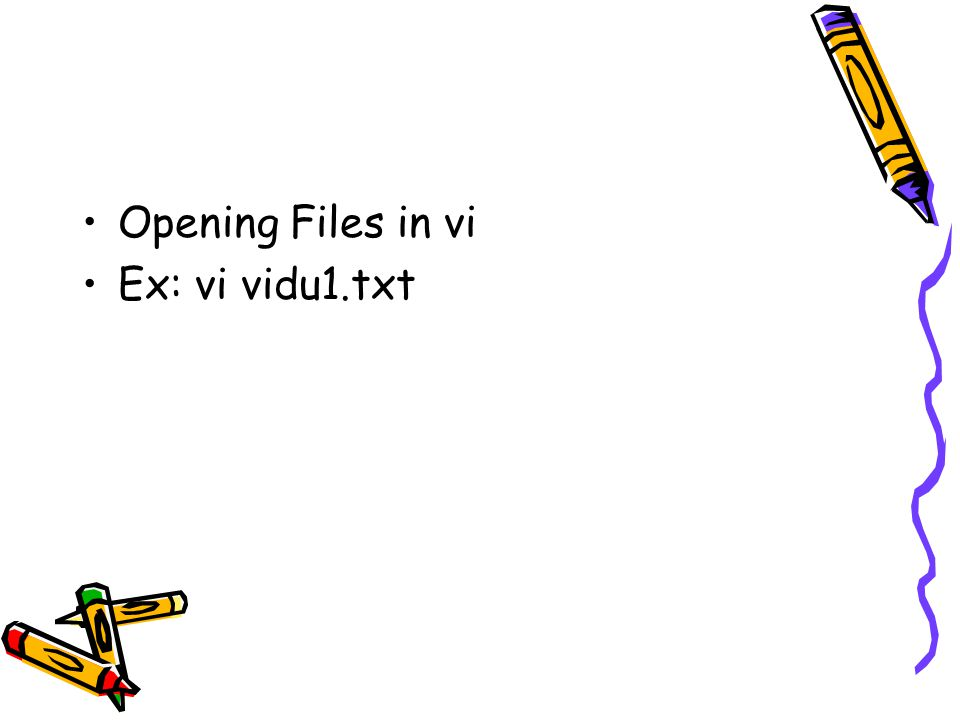 Opening Files in vi Ex: vi vidu1.txt
