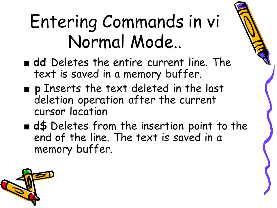 Entering Commands in vi Normal Mode.. ■ dd Deletes the entire current line.