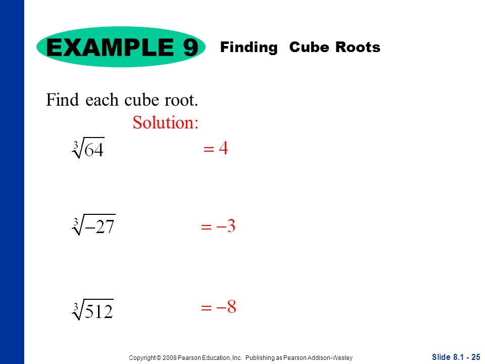 Copyright © 2008 Pearson Education, Inc. Publishing as Pearson Addison-Wesley Find each cube root.