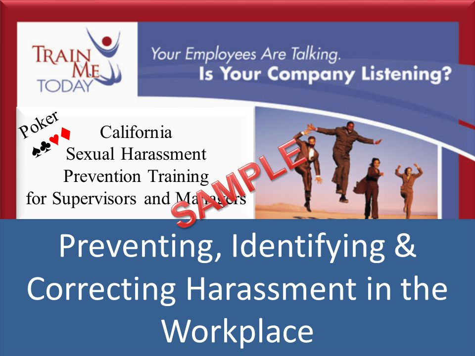 California Sexual Harassment Prevention Training for Supervisors and Managers 1 Preventing, Identifying & Correcting Harassment in the Workplace Poker ♠♣ ♥ 