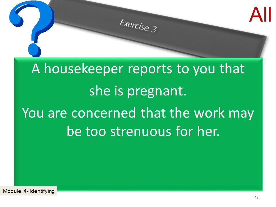 A housekeeper reports to you that she is pregnant.