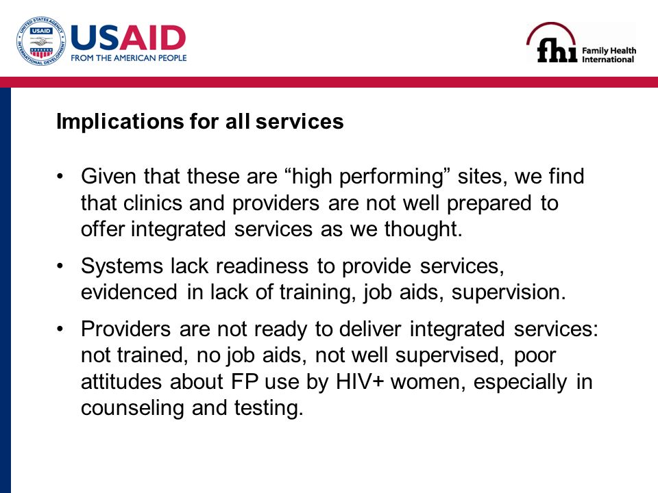 Implications for all services Given that these are high performing sites, we find that clinics and providers are not well prepared to offer integrated services as we thought.
