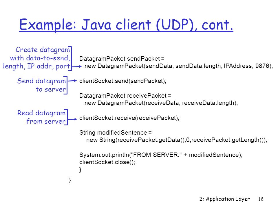 2: Application Layer 18 Example: Java client (UDP), cont.