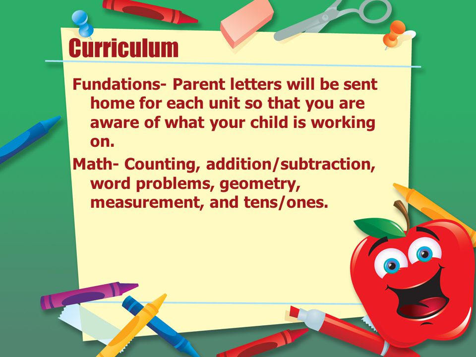 Curriculum Fundations- Parent letters will be sent home for each unit so that you are aware of what your child is working on.
