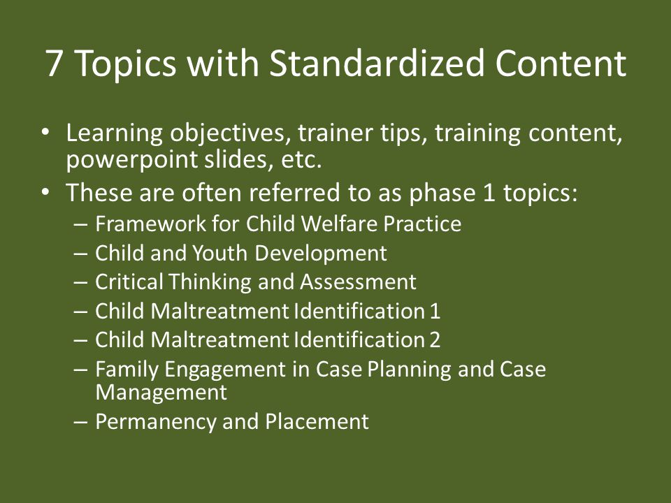 7 Topics with Standardized Content Learning objectives, trainer tips, training content, powerpoint slides, etc.