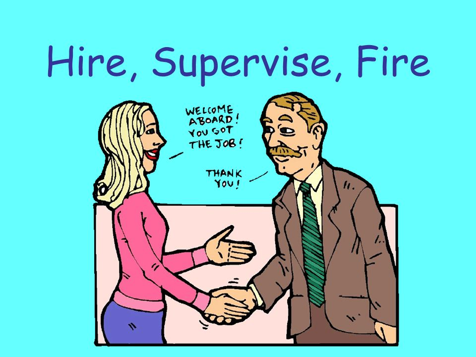 Hire, Supervise, Fire