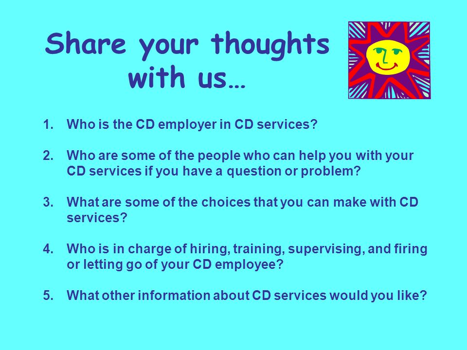 Share your thoughts with us… 1.Who is the CD employer in CD services.