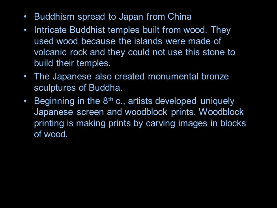 Buddhism spread to Japan from China Intricate Buddhist temples built from wood.
