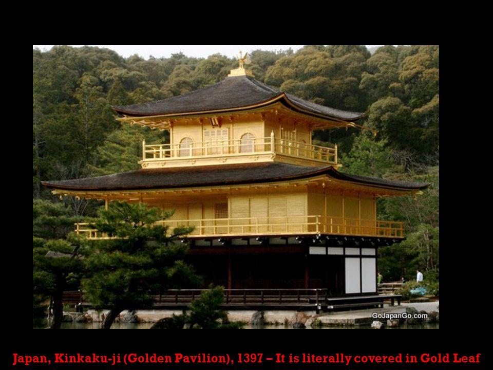 Japan, Kinkaku-ji (Golden Pavilion), 1397 – It is literally covered in Gold Leaf