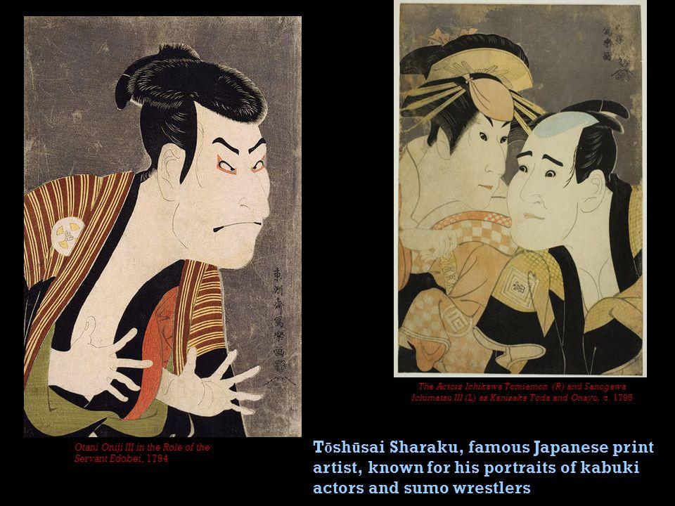 T ō sh ū sai Sharaku, famous Japanese print artist, known for his portraits of kabuki actors and sumo wrestlers Otani Oniji III in the Role of the Servant Edobei, 1794 The Actors Ichikawa Tomiemon (R) and Sanogawa Ichimatsu III (L) as Kanisaka Toda and Onayo, c.