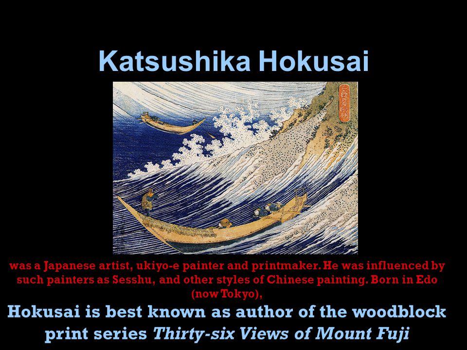Katsushika Hokusai was a Japanese artist, ukiyo-e painter and printmaker.