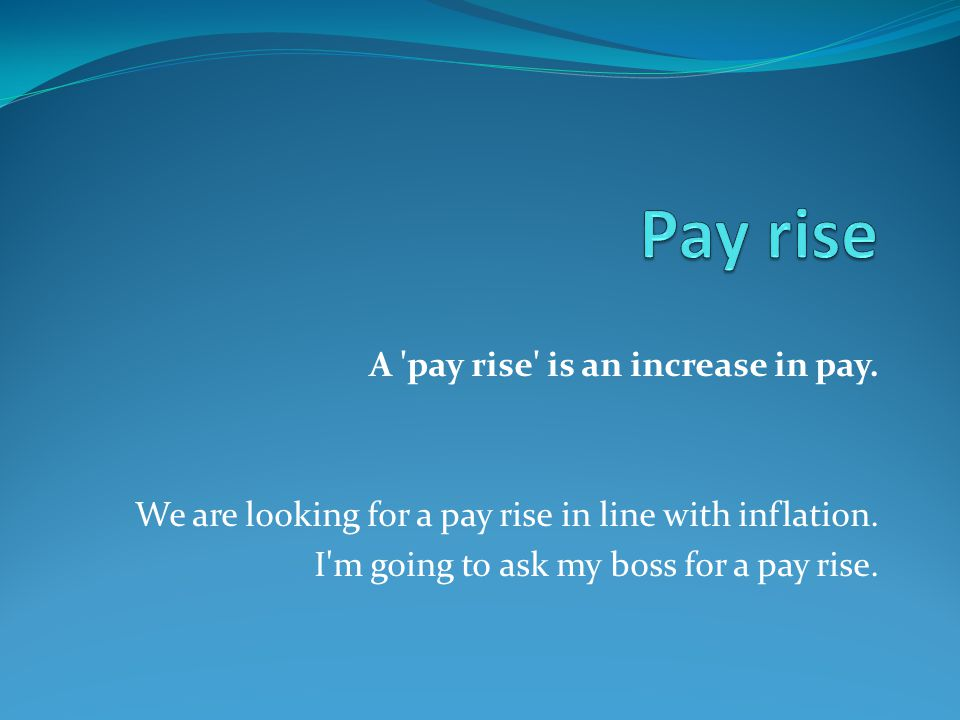 a pay rise is an increase in pay we are looking for a pay rise - How To Ask You Boss For A Pay Raise