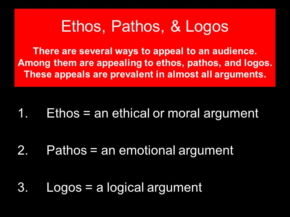 Ethos, Pathos, & Logos There are several ways to appeal to an audience.