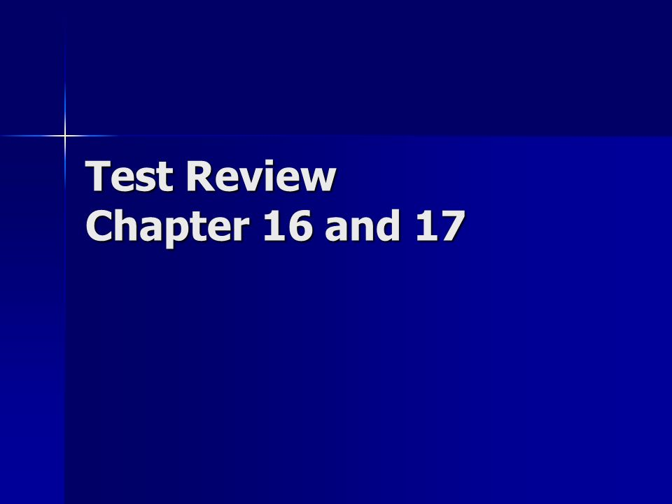 Test Review Chapter 16 and 17