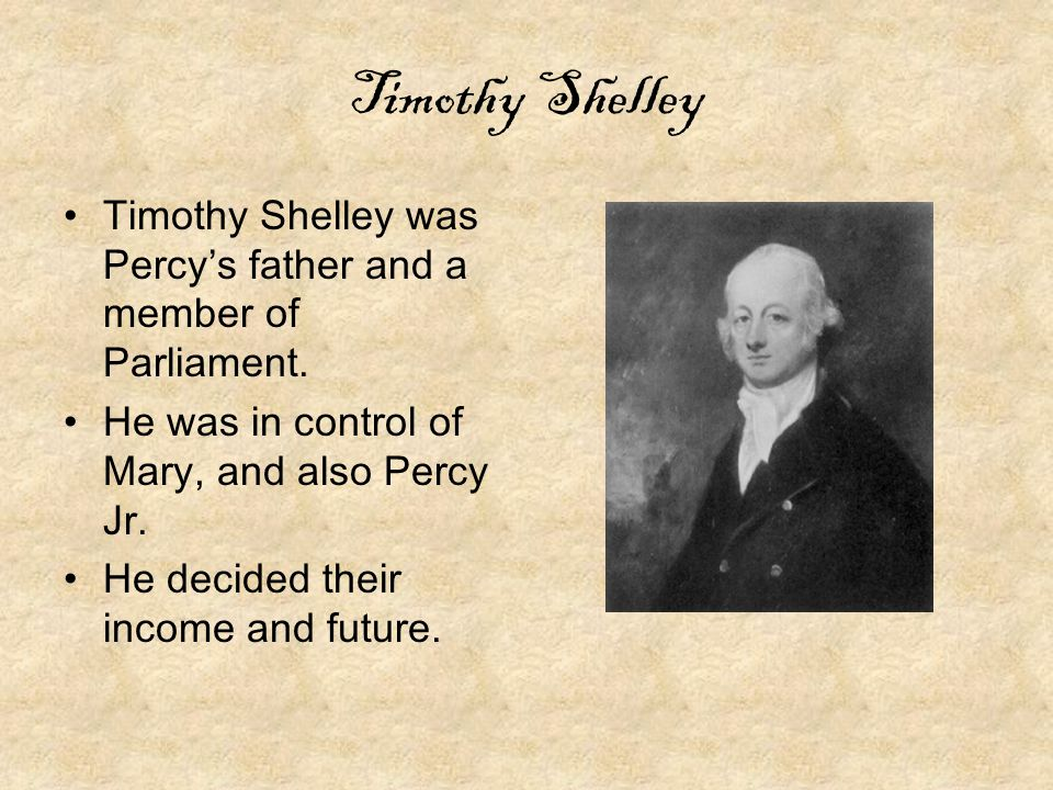 Timothy Shelley Timothy Shelley was Percy's father and a member of Parliament.