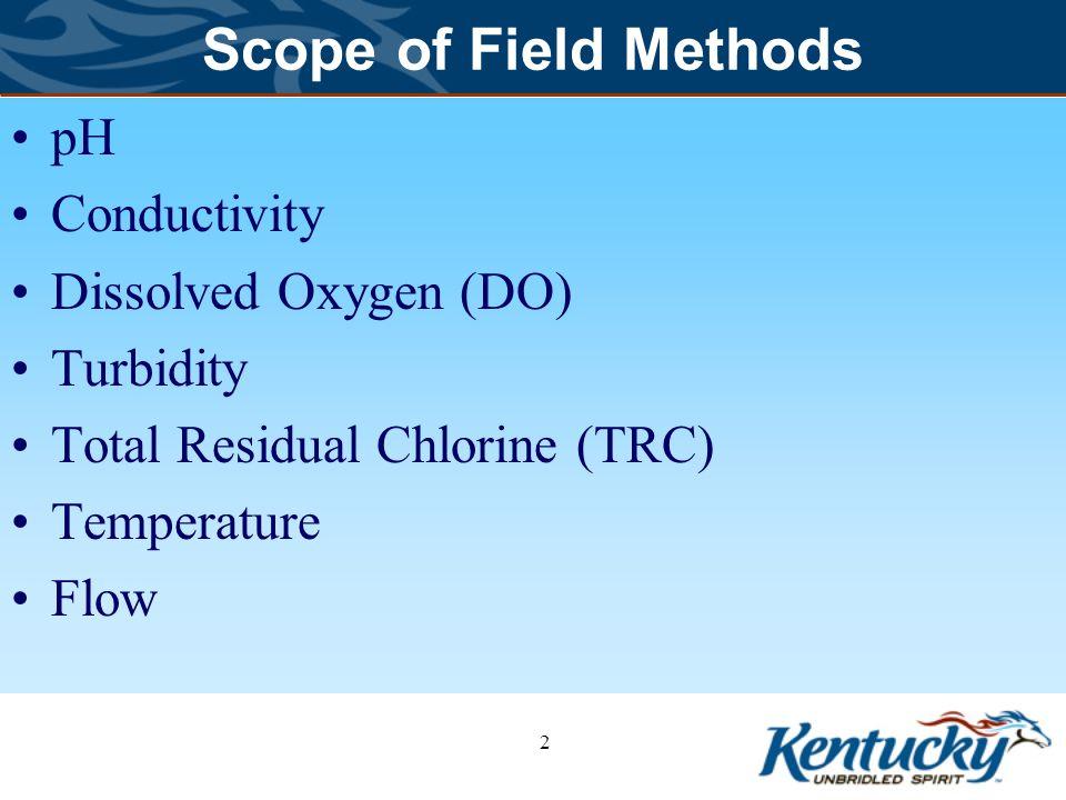 Scope of Field Methods pH Conductivity Dissolved Oxygen (DO) Turbidity Total Residual Chlorine (TRC) Temperature Flow 2