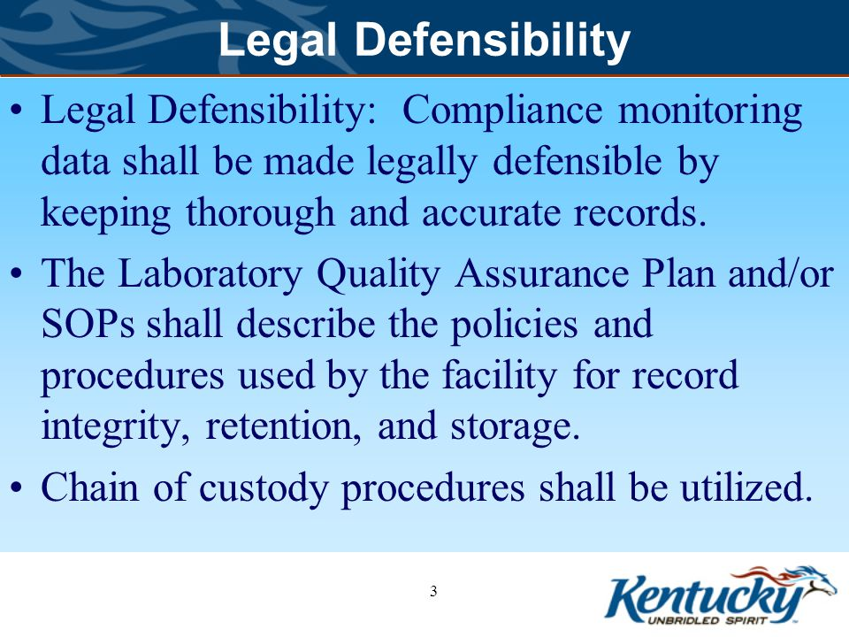 Legal Defensibility Legal Defensibility: Compliance monitoring data shall be made legally defensible by keeping thorough and accurate records.
