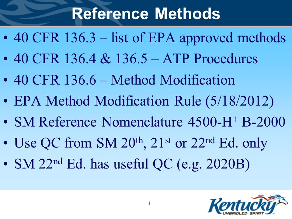 Reference Methods 40 CFR 136.3 – list of EPA approved methods 40 CFR 136.4 & 136.5 – ATP Procedures 40 CFR 136.6 – Method Modification EPA Method Modification Rule (5/18/2012) SM Reference Nomenclature 4500-H + B-2000 Use QC from SM 20 th, 21 st or 22 nd Ed.
