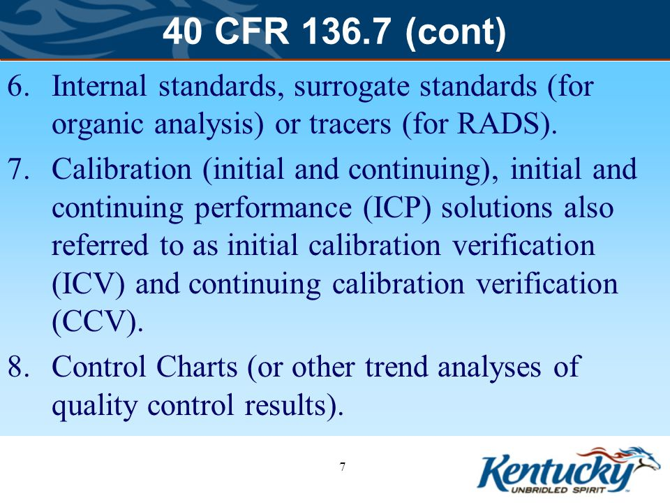 40 CFR 136.7 (cont) 6.Internal standards, surrogate standards (for organic analysis) or tracers (for RADS).