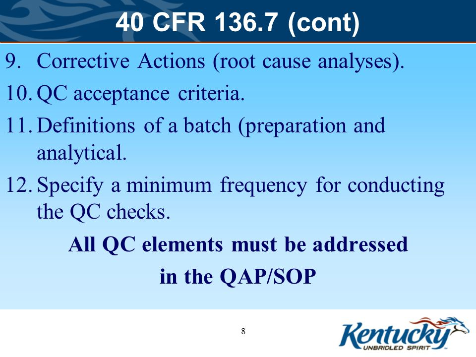 40 CFR 136.7 (cont) 9.Corrective Actions (root cause analyses).
