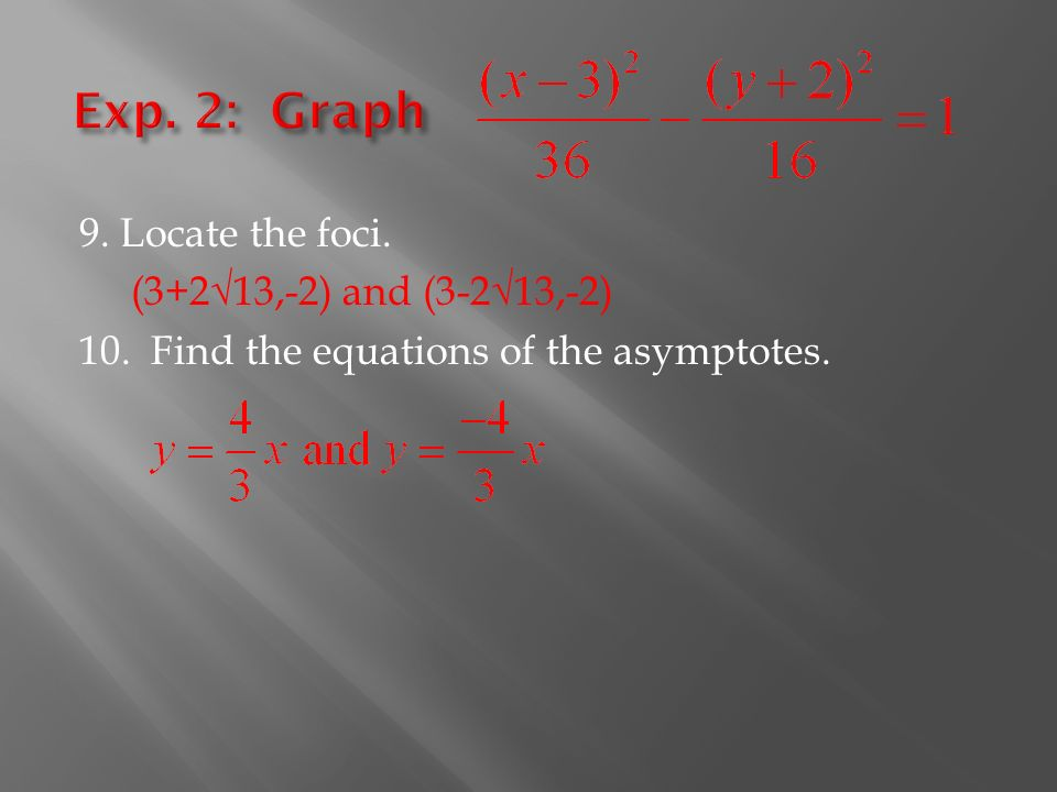 9. Locate the foci. (3+2√13,-2) and (3-2√13,-2) 10. Find the equations of the asymptotes.