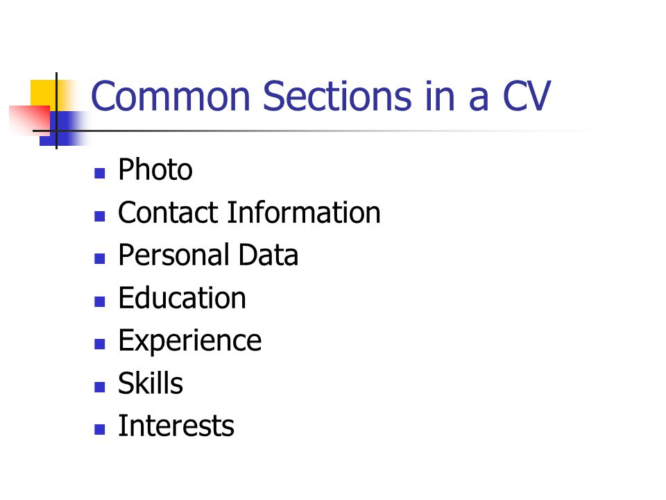 Common Sections in a CV Photo Contact Information Personal Data Education Experience Skills Interests