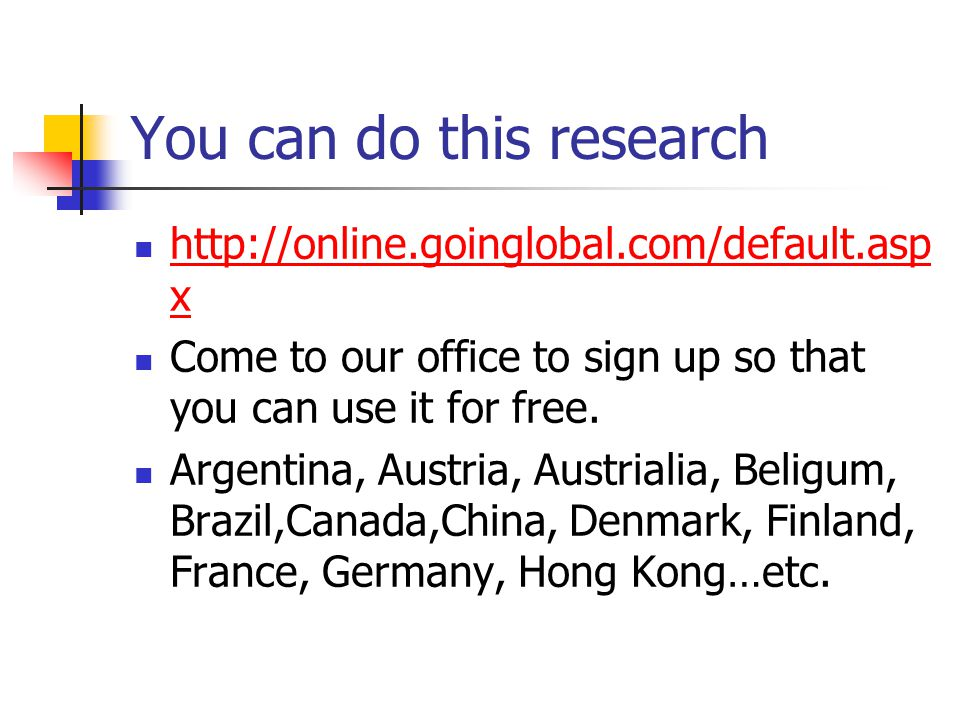 You can do this research   x   x Come to our office to sign up so that you can use it for free.
