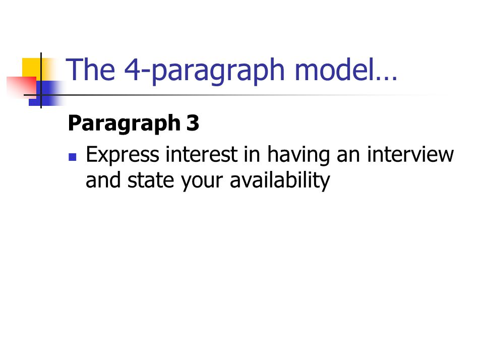 The 4-paragraph model… Paragraph 3 Express interest in having an interview and state your availability