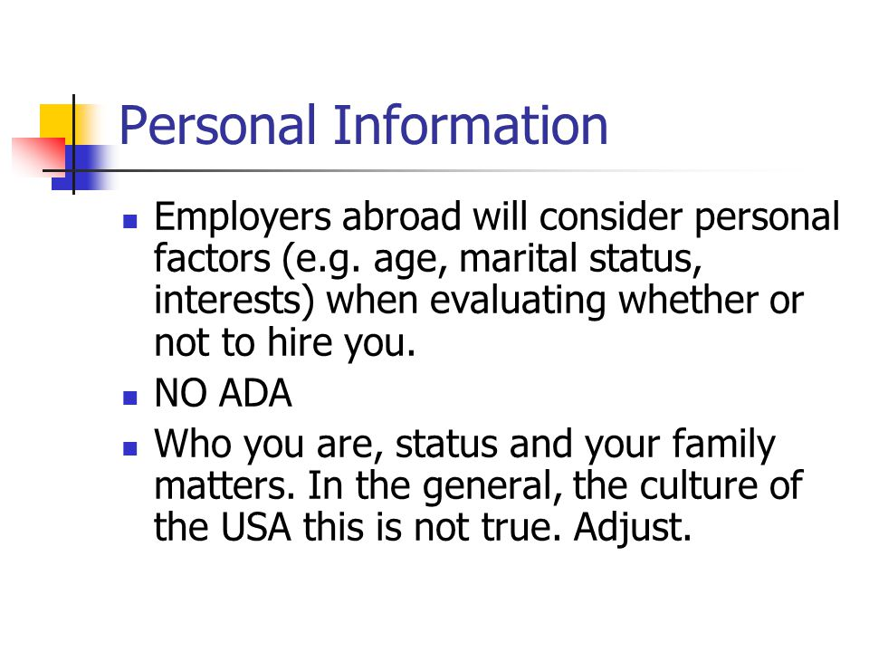 Personal Information Employers abroad will consider personal factors (e.g.