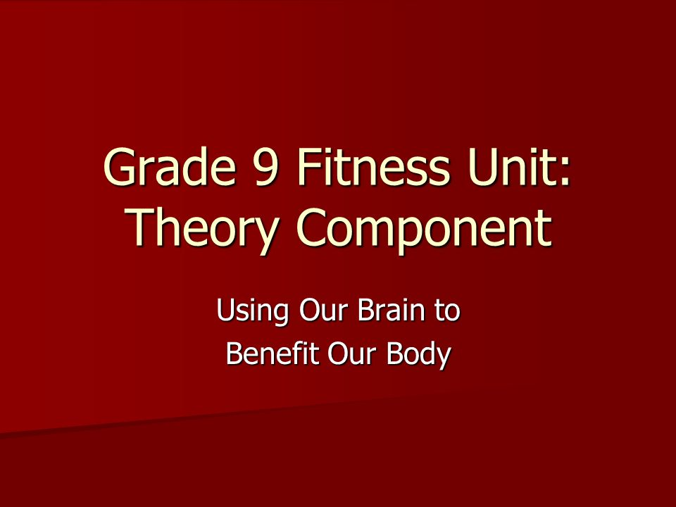 Grade 9 Fitness Unit: Theory Component Using Our Brain to Benefit Our Body