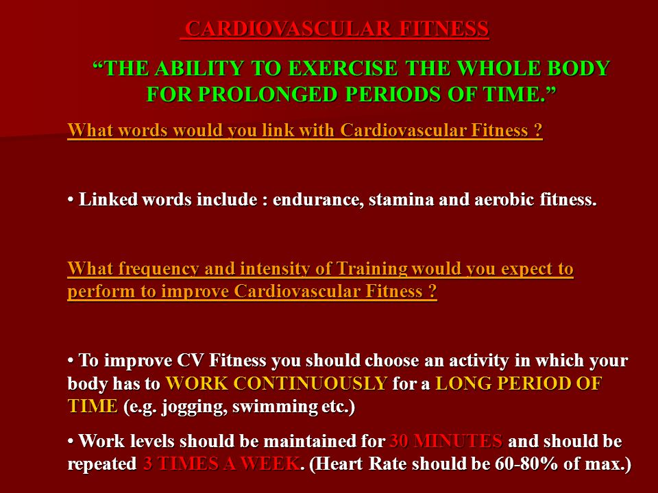 CARDIOVASCULAR FITNESS CARDIOVASCULAR FITNESS THE ABILITY TO EXERCISE THE WHOLE BODY FOR PROLONGED PERIODS OF TIME. What words would you link with Cardiovascular Fitness .